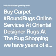 Buy Carpet #RoundRugs Online Services At Oriental Designer Rugs   At The Rug Shopping we have years of experience in rug restoration of area rugs and #roundrugs. Our #RugRepair and Restoration employs a full staff of specialists in restoration and repair of any type of rugs.