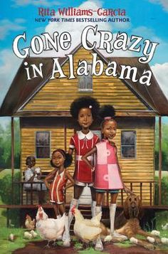 Gone Crazy in Alabama by Rita Williams-Garcia: Newbery Honor winner and New York Times bestselling author Rita Williams-Garcia tells the story of the Gaither sisters, who are about to learn what it's like to be fish out of water as they travel from the streets of Brooklyn to the rural South for the summer of a lifetime.