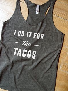 Suzy Squats funny workout tank top for tacos lovers! Perfect if you love the gym but can't get enough of tacos. You can find more funny workout clothing at the Suzy Squats store by clicking the link above.