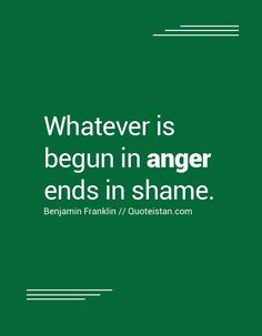 Whatever is begun in #anger ends in shame. http://www.quoteistan.com/2016/09/whatever-is-begun-in-anger-ends-in-shame.html
