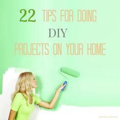 Looking to start a new DIY project on your home? Don't start without these 22 awesome tips that apply to any DIY project you may have!