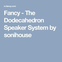 Fancy - The Dodecahedron Speaker System by sonihouse