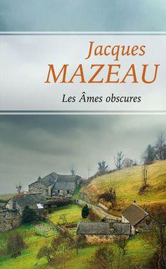 Les âmes obscures  - Jacques Mazeau