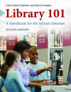 Library 101 : a handbook for the school librarian 2nd ed. / Claire Gatrell Stephens and Patricia Franklin. / Santa Barbara, California : Libraries Unlimited, [2015]