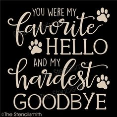 you were my favorite hello stencil and hardest goodbye are pet dog paw cat memorial remembrance Cat Quotes, Animal Quotes, Remembrance Quotes, Pet Grief, Dog Poems, Dog Walking Business, Best Dog Toys, You Are My Favorite, Memories Quotes