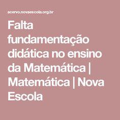 Falta fundamentação didática no ensino da Matemática   Matemática   Nova Escola