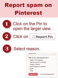 How to report spam on Pinterest: Follow these three steps to report each individual Spam Pin. Pinterest is listening and has dedicated a Team of PinSpamBusters!    #PinterestSpam
