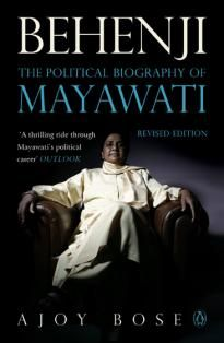 Behenji: The Political Biography of Mayawati by Ajoy Bose