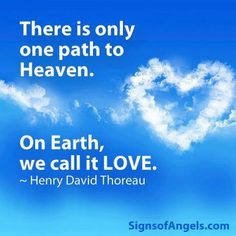 There is only one path to Heaven. On Earth, we call it LOVE.