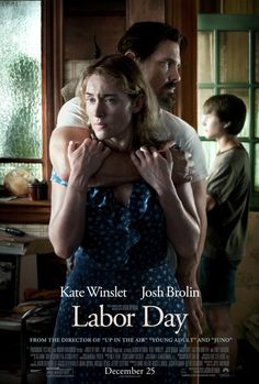 Labor Day (2013) Depressed single mom Adele and her son Henry offer a wounded, fearsome man a ride. As police search town for the escaped convict, the mother and son gradually learn his true story as their options become increasingly limited. Kate Winslet, Josh Brolin, Gattlin Griffith...TS drama