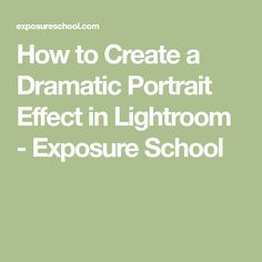 How to Create a Dramatic Portrait Effect in Lightroom - Exposure School