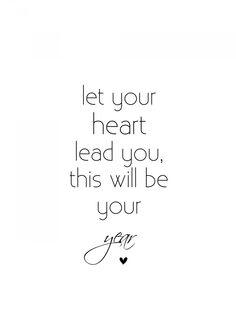 let your heart lead you, this will be your year