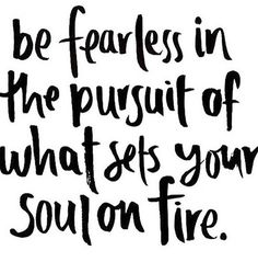 be fearless in the pursuit of what sets your soul on fire #fearless #quote #inspiration