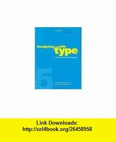 Designing with Type The Essential Guide to Typography 5th (fifth) edition (9780910216814) James Craig , ISBN-10: 0910216819  , ISBN-13: 978-0910216814 ,  , tutorials , pdf , ebook , torrent , downloads , rapidshare , filesonic , hotfile , megaupload , fileserve