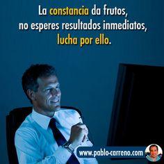 #Motivación. La constancia da frutos, no esperes resultados inmediatos, lucha por ello. http://www.pablo-carreno.com