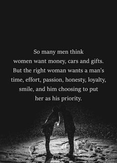 LIFE QUOTES : So many man think women's want money, cars, and gifts…. Good Life Quotes, Happy Quotes, Great Quotes, Positive Quotes, Inspirational Quotes, Quote Life, Super Quotes, Men Quotes, Funny Quotes