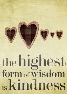 Inspirational Words Of Kindness | The highest form of wisdom is kindness