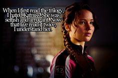 I never hated Katniss, but I did want to just point blanks as her wth sometimes.