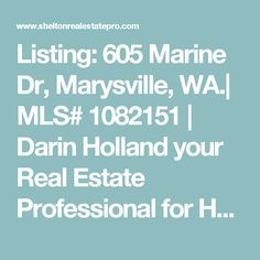 Listing: 605 Marine Dr,  Marysville, WA.| MLS# 1082151 |  Darin Holland your Real Estate Professional for Homes and Land for sale in Shelton Washington. Darin Holland is your Real Estate Pro! | 360-463-7624 | Darin@Richardbeckman.com