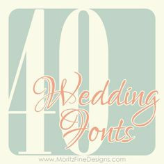40 of the BEST EVER Wedding Fonts! | www.MoritzFineBlogDesigns.com