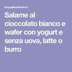 Salame al cioccolato bianco e wafer con yogurt e senza uova, latte o burro