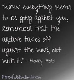 Airplanes take off against the wind - what a powerful quote!