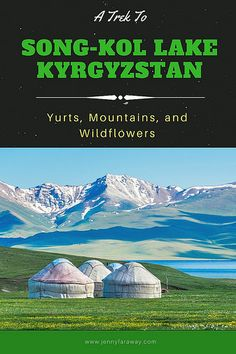 A Trek to Song-Kol Lake in Kyrgyzstan: Yurts, Mountains, and Wildflowers