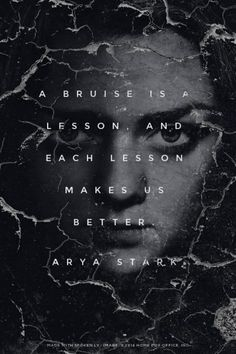 A bruise is a lesson, and each lesson makes us better. - Arya Stark, game of thrones quotes, Maisie Williams Game Of Thrones Facts, Got Game Of Thrones, Game Of Thrones Quotes, Game Of Thrones Funny, Game Of Thrones Posters, Game Of Thrones Characters, Arya Stark, Jon Snow, Game Of Thrones Instagram
