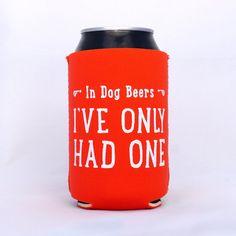 In Dog Beers I've Only Had One Neoprene Drink Cooler // TANGERINE