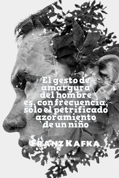 El gesto de amargura del hombre es con frecuencia sólo el petrificado azoramiento de un niño.  Franz Kafka  @Candidman     #Frases Celebres Candidman Franz Kafka @candidman