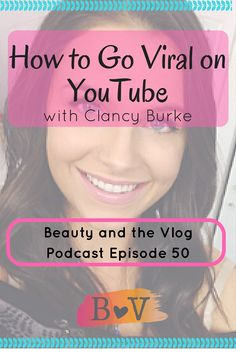 How to Go Viral on YouTube with YouTuber Clancy Burke: BV Podcast 50
