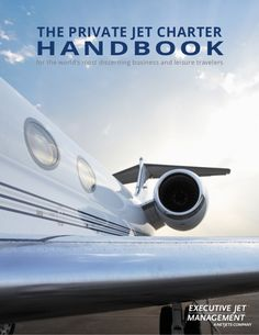 THE PRIVATE JET CHARTER  H A N D B O O Kfor the world's most discerning business and leisure travelers