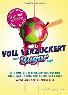 Voll verzuckert - That Sugar Book: Wie uns die Lebensmittelindustrie dick macht und für dumm verkauft. Wege aus der Zuckerfalle Gräfe und Unzer Einzeltitel: Amazon.de: Damon Gameau: Bücher
