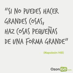 """""""Si no puedes hacer grandes cosas, haz pequeñas de forma grande"""" (Napoleón Hill) vía @OZONGO.com.com #emprendedores #pymes #autonomos"""