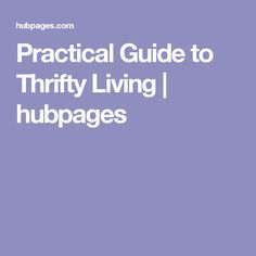 Practical Guide to Thrifty Living | hubpages