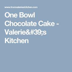 One Bowl Chocolate Cake - Valerie's Kitchen