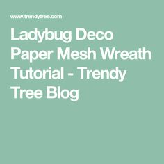 Ladybug Deco Paper Mesh Wreath Tutorial - Trendy Tree Blog