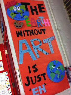 The Earth Without Art Is Just 'Eh' Classroom Door #Teaching #Teach #Decorations #Decorate #Decor #ClassroomDecor #Doors