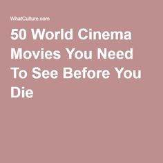 50 World Cinema Movies You Need To See Before You Die