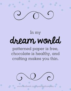 Go ahead, dream!  Join the Queen & Co Facebook page for lots of fun scrapbook jokes, craft jokes, rubber stamp jokes and DIY jokes. We celebrate the funny side of crafting!