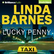 Now available in audio, the Anthony Award-winning short story that started it all. In Lucky Penny, award-winning author Linda Barnes introduces the red-headed, jazz-loving, cab-driving Bostonian and Private Investigator Carlotta Carlyle. As Carlotta lounges in her cab one night while waiting for a fare, the part-time cabbie is accosted and robbed at gunpoint. When she is unable to get any assistance from the police, Carlotta sets out on her own to recover the stolen goods and bring the perp…