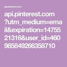 api.pinterest.com ?utm_medium=email&expiration=1475521316&user_id=460985849266358710