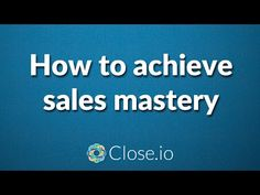How to achieve sales mastery How To Become, How To Get, Entrepreneurship, Sales Motivation, Success, Advice, Competitor Analysis, Scripts, Startups