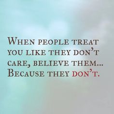 """""""When people treat you like they don't care, believe them. Making An Effort Quotes, Encouragement Quotes, Wisdom Quotes, Attention Quotes, Saying Of The Day, I Dont Believe You, Boss Babe Quotes, Funny True Quotes, Care Quotes"""