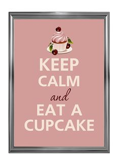 Keep Calm and Eat a Cupcake!