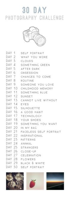 30 DAY PHOTOGRAPHY CHALLENGE- One day I'll get the gumption to start this and then put it in a scrapbook all about me- complete with journaling! #startingascrapbook
