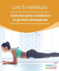 Les 6 meilleurs exercices pour #combattre la #graisse #abdominale Si nous ne sommes pas habitués à faire de #l'exercice, pour éviter les blessures il est important de commencer petit à petit puis d'augmenter #l'intensité.