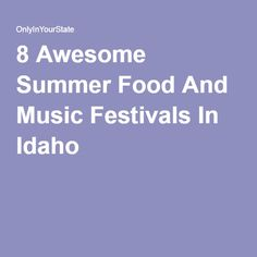 8 Awesome Summer Food And Music Festivals In Idaho