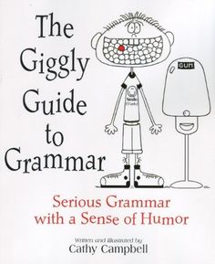 """The Giggly Guide to Grammar ~ It's Shel Silverstein meets Strunk and White and the results are both hilarious and instructive."""