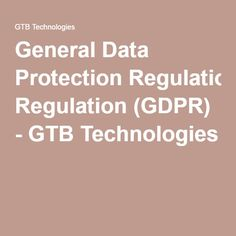 General Data Protection Regulation (GDPR) - GTB Technologies